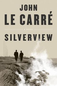 Silverview by John le Carré, Hardcover | Barnes & Noble® London Spy, Viking Books, Look At The Book, Life Run, The Secret World, Beautiful Book Covers, Popular Books, New Career, First Novel