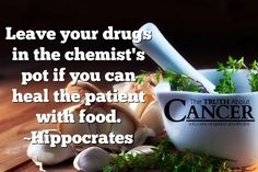 """Indeed! Hippocrates notes, """"Leave your drugs in the chemist's pot if you can heal the patient with food."""" Please re-pin to share with your family & friends. Together we are changing the world and saving lives everyday. Join us for much more great information on The Truth About Cancer! <3"""