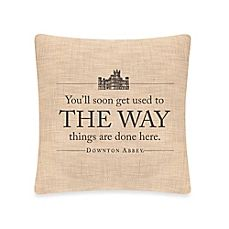 image of Downton Abbey® Simply Stated The Way Square Throw Pillow