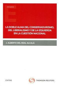La doble alma del conservadurismo, del liberalismo y de la izquierda en la cuestión nacional / J. Alberto del Real Alcalá. - 2016