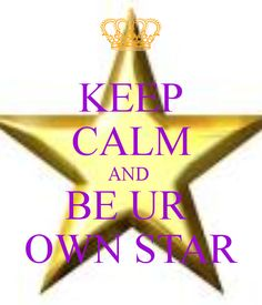 KEEP CALM AND BE UR OWN STAR