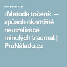 «Metoda točení» — způsob okamžité neutralizace minulých traumat | ProNáladu.cz