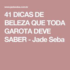 41 DICAS DE BELEZA QUE TODA GAROTA DEVE SABER - Jade Seba