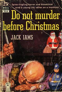 Pulp fiction with a Christmas theme; Do Not Murder Before Christmas by Jack Iams. 1954