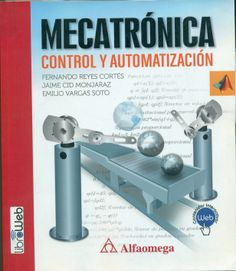 Código: ING 120 R47 Titulo: Mecatronica: Control y Automatizacion (1a ed. 2013) Autor: Reyes Cortés, Fernando