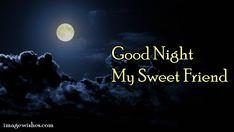 Good night my sweet friend Good Night Friends, Wishes For Friends, Good Night Wishes, Good Night Sweet Dreams, Good Night Quotes, When I Miss You, Night Prayer, Night Messages, Spiritual Healer