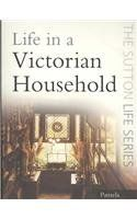 Life in a Victorian Household by Pamela Horn