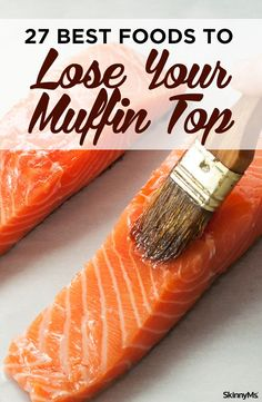 These foods will help you melt away fat! | 27 Best Foods to Lose Your Muffin Top | muffin top workout | weight loss tips | via @skinnyms #muffintopworkout #fitnesstips #weightlossadvice #getfit #fatloss #blastfat
