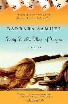 "Lady Luck's Map of Vegas: A Novel by Barbara Samuel  ""With her rhinestoned, cat's-eye sunglasses, traffic-stopping figure, and smoldering sexuality, India's outrageous mother, Eldora, drives her nuts, so she's not exactly looking forward to driving her to Las Vegas, where the recently widowed 63-year-old is determined to revisit the scenes of her wild-and-crazy youth"""