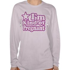 I'm Kind of Pregnant Tees #zazzle #baby #pregnant #funnypregnanttshirt #funny