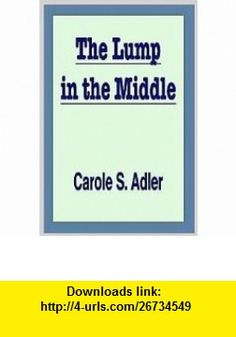 The Lump in the Middle (9780899198699) Carole S. Adler , ISBN-10: 0899198694  , ISBN-13: 978-0899198699 ,  , tutorials , pdf , ebook , torrent , downloads , rapidshare , filesonic , hotfile , megaupload , fileserve