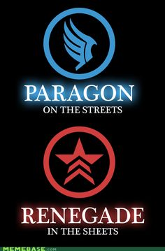 Mass Effect. Hahaha paragon on the streets....Best. ever. nerd pick up line... or it could be.