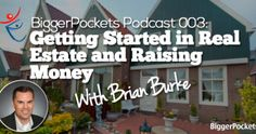 BiggerPockets Radio Podcast 003: Getting Started in Real Estate and Raising Money with Brian Burke