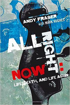 'All Right Now: Life, Death, and Life Again' by Andy Fraser, founder member of Free and composer of rock anthem 'All Right Now' Cover and design by Andy Vella for Foruli Codex. Bill Bruford, Robert Forster, Ginger Baker, Rock Anthems, Henry Rollins, Iggy Pop, Rock Posters, Popular Culture, Book Publishing
