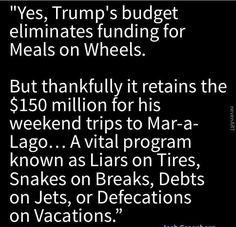 """If your not pissed about MILLIONS of your tax dollars being used to keep our """"So Called First Lady"""" in NY living the life of a Bachelorette because she can't stand being near her Puss Bag husband....you must be a Trumper. Trumps weekend trips to Florida could keep Meals On Wheels afloat for a year....The shame of it all."""