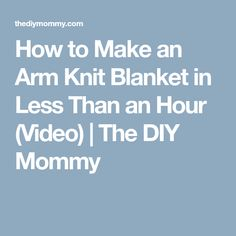How to Make an Arm Knit Blanket in Less Than an Hour (Video)   The DIY Mommy