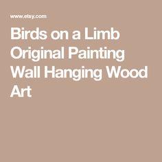 Birds on a Limb Original Painting Wall Hanging Wood Art