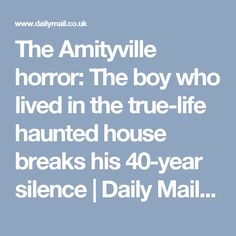 The Amityville horror: The boy who lived in the true-life haunted house breaks his 40-year silence | Daily Mail Online