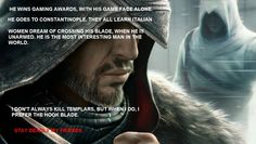 Ezio Auditore. He is the most interesting assassin in the world.
