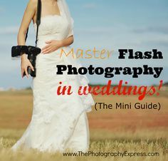 Master Flash Photography in Weddings! (The Mini Guide) www.ThePhotographyExpress.com