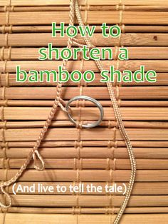 How to shorten a bamboo shade...and live to tell about it.  (Hitting My Stride: The bamboo shades that nearly ended me)