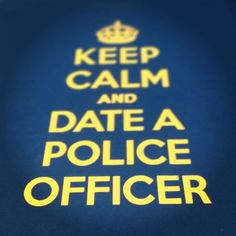 Keep Calm and Date a Police Officer - I remember those days..... Even married one :)