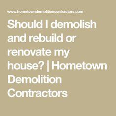Should I demolish and rebuild or renovate my house? | Hometown Demolition Contractors