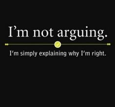 Exactly.  I don't know why you get mad at me for always being right, I don't get mad at you for always being wrong.