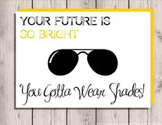 "Graduation Card . Congratulations Card . Printable Greeting Card . Your Future is So Bright You Gotta Wear Shades .  DIY . 5""x7"" on Etsy, $3.00"