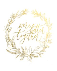 "faux gold foil ""were better together"" by Juliet Grace"