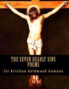 "Read ""The Seven Deadly Sins"" by Sir Kristian Goldmund Aumann available from Rakuten Kobo. The Seven Deadly Sins by Sir Kristian Goldmund Aumann The Seven Deadly Sins, they run solely by the selfish pursuit of m. Holy Friday, Poetry Books, The Seven, Seven Deadly Sins, Audiobooks, This Book, Ebooks, Reading, Free Apps"
