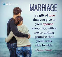 """""""Marriage is a gift of love that you give to your spouse every day, with a never-ending promise that you'll walk side by side."""" -Darlene Schacht."""