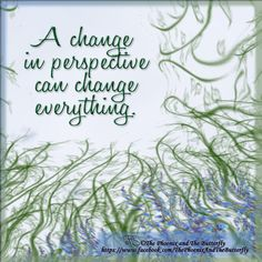 Sometimes trying to see a situation from a different viewpoint can give us the inspiration we need to see where change needs to be made...which can make all the difference in creating happier, more positive lives.