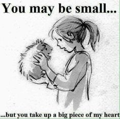 """You may be small, but you take up a big piece of my heart."""