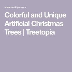 Colorful and Unique Artificial Christmas Trees Unique Christmas Trees, Holiday Time, Colorful, Products, Gadget