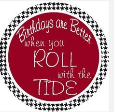 Roll Tide Happy Birthday Alabama Crimson Tide Pinterest