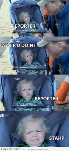 Reporter, Wat R U Doin, Stahp
