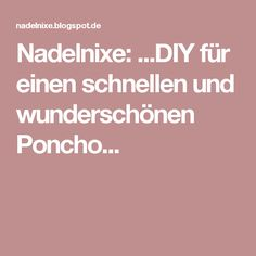Nadelnixe: ...DIY für einen schnellen und wunderschönen Poncho...