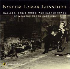 Smithsonian Folkways - Ballads, Banjo Tunes and Sacred Songs of Western North Carolina - Bascom Lamar Lunsford
