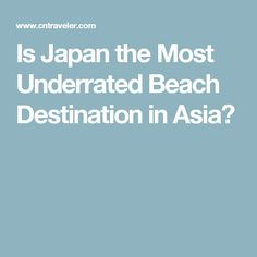 Is Japan the Most Underrated Beach Destination in Asia?