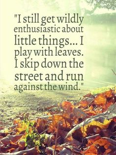 Wildly enthusiastic little things play leaves skip down street run against wind Little My, Little Things, Street Run, Girl Power Quotes, Leo Buscaglia, Funny Comments, Quotes And Notes, Get To Know Me, Powerful Words
