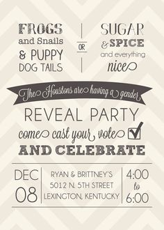 Chevron Gender Reveal Party Invitation PRINTABLE by theteacookie, $15.00  Sweet! Frogs and snails & puppy dog tails or Sugar & Spice and everything nice