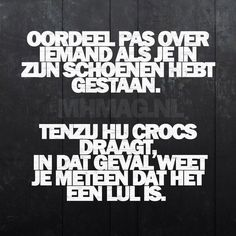 100% waar!! Lol Crazy Quotes, Love Me Quotes, Quotes To Live By, Text Quotes, Funny Quotes, Crocs, Remember Quotes, Dutch Words, Dutch Quotes