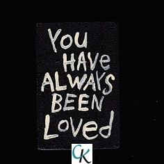 You are always LOVED!!