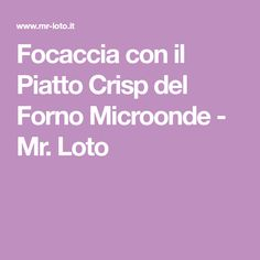 Focaccia con il Piatto Crisp del Forno Microonde - Mr. Loto