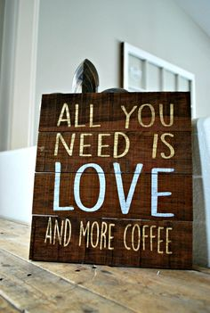 "Reclaimed Rustic Coffee Sign: All You Need Is Love And More Coffee 11""x10"""