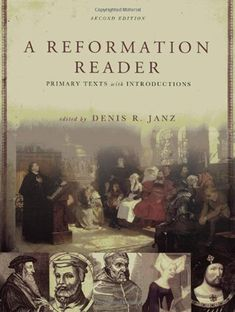 A Reformation Reader: Primary Texts With Introductions (second) Edition by Denis Janz