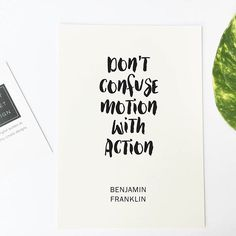 - Design - Details Inspirational quote print Don't confuse motion with action - Benjamin Franklin' ◦ Materials: Archival Paper, Ink, Love ◦ Made to order ◦ Frame is not included in the purchase ◦ Hand Quote Posters, Quote Prints, Inspirational Quotes For Women, Motivational Quotes, Woman Quotes, Me Quotes, Cool Words, Wise Words, Ben Franklin Quotes