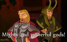 """""""Thor and Loki, Loki and Thor! Mighty and powerful gods! You know you said it with their voices!"""" - Each time I see these I laugh my head off, mostly due to Kenneth Branagh being the director for Thor and the voice of Miguel!"""