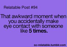 Good grief I hate that! And then they notice you made eye contact...Awkward indeed!!!